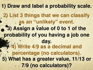 1) Draw and label a probability scale.
