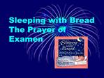 Sleeping with Bread The Prayer of Examen