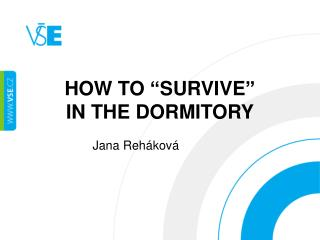 "HOW TO  "" SURVIVE "" IN THE DORMITORY"