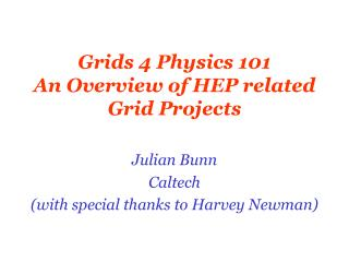 Grids 4 Physics 101 An Overview of HEP related Grid Projects
