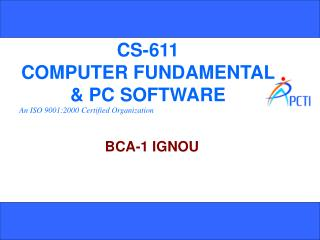 CS-611 COMPUTER FUNDAMENTAL & PC SOFTWARE