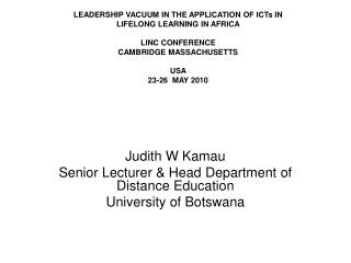 Judith W Kamau Senior Lecturer & Head Department of Distance Education University of Botswana
