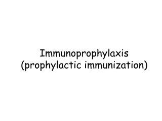 Immunoprophylaxis (prophylactic immunization)