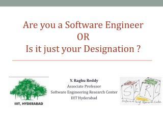 Y. Raghu Reddy Associate Professor Software Engineering Research Center IIIT Hyderabad