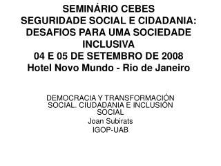 DEMOCRACIA Y TRANSFORMACIÓN SOCIAL. CIUDADANIA E INCLUSIÓN SOCIAL Joan Subirats IGOP-UAB