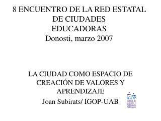 8 ENCUENTRO DE LA RED ESTATAL DE CIUDADES  EDUCADORAS Donosti, marzo 2007