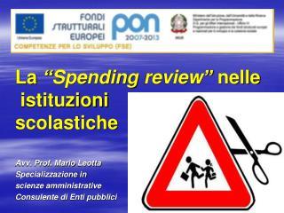"""La  """" Spending review """"  nelle   istituzioni  scolastiche Avv. Prof. Mario  Leotta"""
