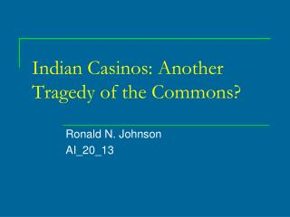 Indian Casinos: Another Tragedy of the Commons?