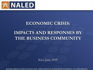 ECONOMIC CRISIS:  IMPACTS AND RESPONSES BY THE BUSINESS COMMUNITY Kiev, June, 2009