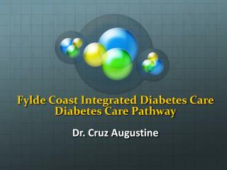 Fylde  Coast Integrated Diabetes Care  Diabetes Care  Pathway Dr .  Cruz Augustine
