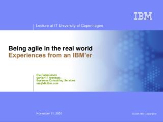 Being agile in the real world Experiences from an IBM'er