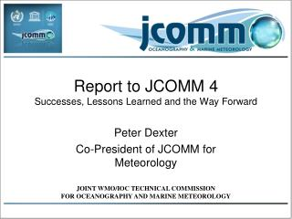 Report to JCOMM 4 Successes, Lessons Learned and the Way Forward