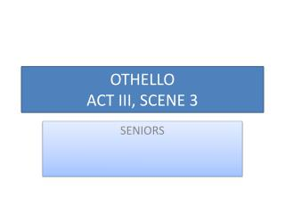 OTHELLO ACT III, SCENE 3