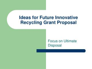 Ideas for Future Innovative Recycling Grant Proposal
