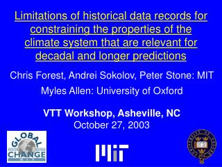 Chris Forest, Andrei Sokolov, Peter Stone: MIT Myles Allen: University of Oxford