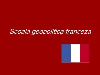 Scoala geopolitica franceza