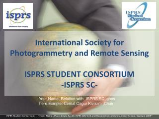 International Society for Photogrammetry and Remote Sensing  ISPRS STUDENT CONSORTIUM -ISPRS SC-