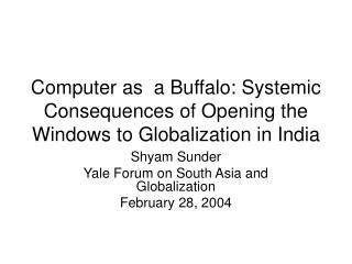 Computer as  a Buffalo: Systemic Consequences of Opening the Windows to Globalization in India