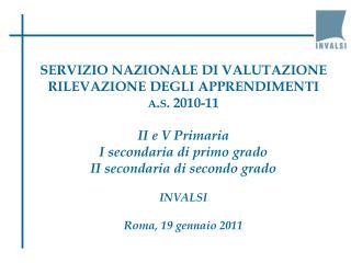 SERVIZIO NAZIONALE  DI  VALUTAZIONE RILEVAZIONE DEGLI APPRENDIMENTI a.s.  2010-11 II e V Primaria