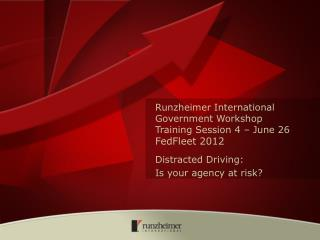 Runzheimer International Government Workshop Training Session 4 � June 26 FedFleet 2012
