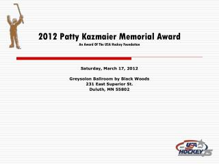 2012 Patty Kazmaier Memorial Award An Award Of The USA Hockey Foundation