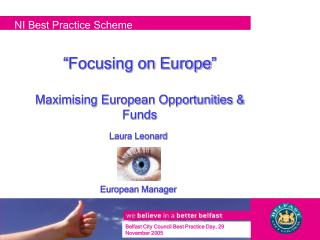 �Focusing on Europe� Maximising European Opportunities & Funds