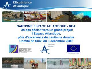 NAUTISME ESPACE ATLANTIQUE - NEA Un pas décisif vers un grand projet: l'Espace Atlantique,