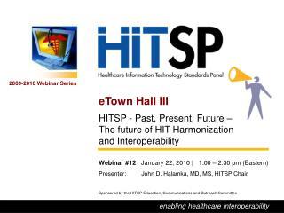 eTown Hall III HITSP - Past, Present, Future –