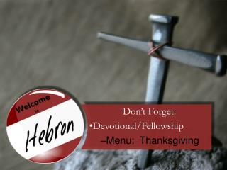 Don't Forget: Devotional/Fellowship Menu:  Thanksgiving
