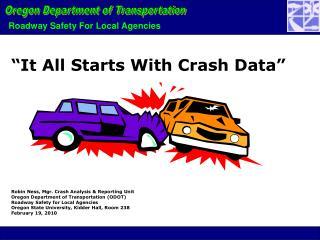 Robin Ness, Mgr. Crash Analysis & Reporting Unit  Oregon Department of Transportation (ODOT)