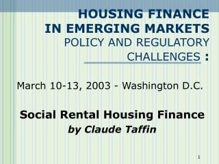 HOUSING FINANCE  IN EMERGING MARKETS  POLICY AND REGULATORY CHALLENGES :