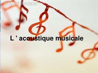 L'ACOUSTIQUE MUSICALE