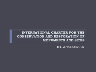 INTERNATIONAL CHARTER FOR THE CONSERVATION AND RESTORATION OF MONUMENTS AND SITES