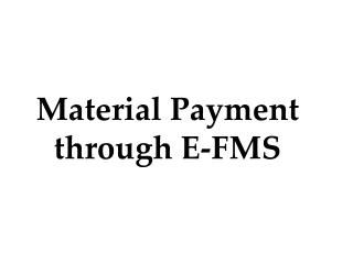 Material Payment through E-FMS