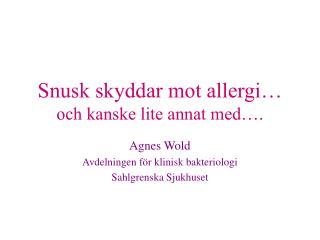 Snusk skyddar mot allergi… och kanske lite annat med….