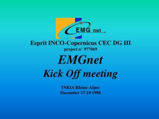 Esprit INCO-Copernicus CEC DG III project n° 977069 EMGnet Kick Off meeting INRIA Rhône-Alpes