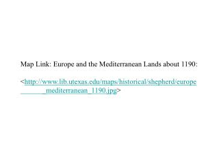 Map Link:  Europe and the Mediterranean Lands about 1190 :