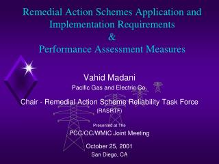 Vahid Madani Pacific Gas and Electric Co. Chair - Remedial Action Scheme Reliability Task Force