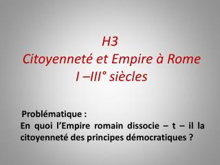 H3   Citoyenneté et Empire à Rome  I –III° siècles