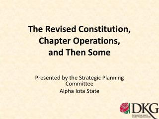 The Revised Constitution, Chapter Operations,  and Then Some