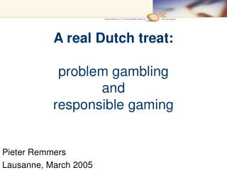 A real Dutch treat : problem gambling  and  responsible gaming