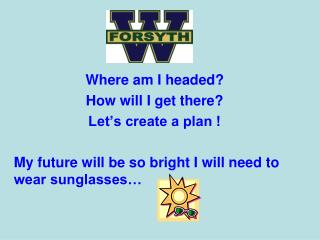 Where am I headed? How will I get there? Let's create a plan !