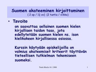 Suomen akateeminen kirjoittaminen ( 2 op / 1� ov)  (2 tuntia / viikko)