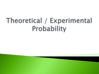 Theoretical / Experimental Probability