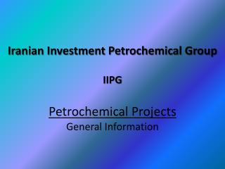 Iranian Investment Petrochemical Group IIPG Petrochemical Projects General Information