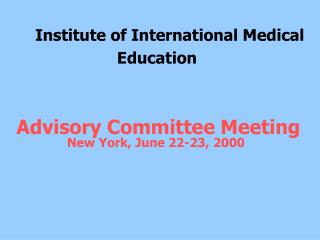 Institute of International Medical 			 Education  Advisory Committee Meeting