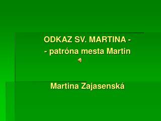 ODKAZ SV. MARTINA -   - patróna mesta Martin   Martina Zajasenská
