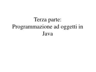 Terza parte: Programmazione ad oggetti in Java