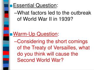 Essential Question : What factors led to the outbreak of World War II in 1939? Warm-Up Question :