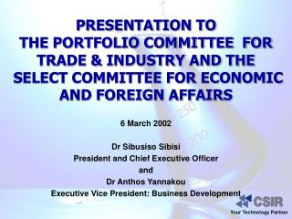 6  March 200 2 Dr Sibusiso Sibisi President and Chief Executive Officer and Dr Anthos Yannakou